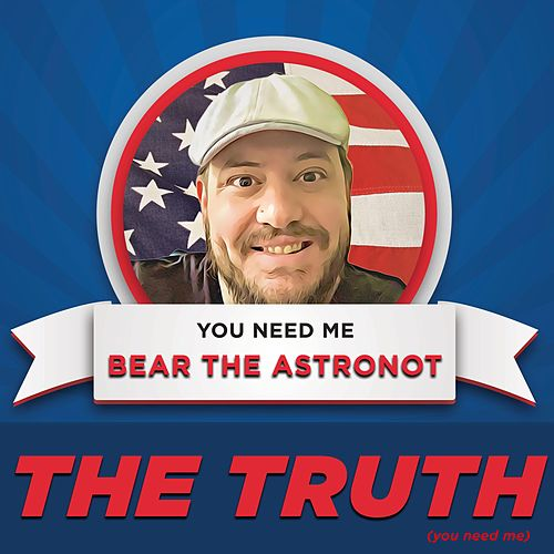The Truth (You Need Me) by Bear the Astronot