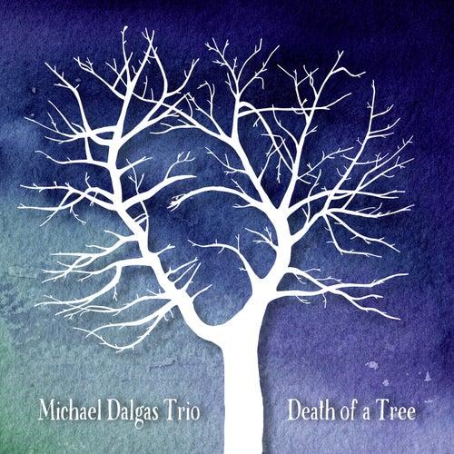 Death of a Tree by Michael Dalgas Trio