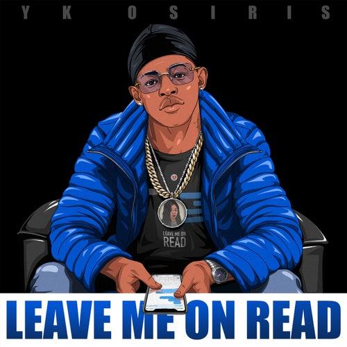 Leave Me On Read by YK Osiris