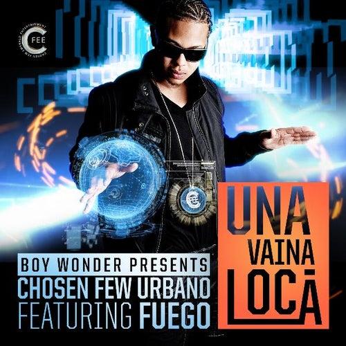 Una Vaina Loca (feat. Fuego) - Single by Boy Wonder