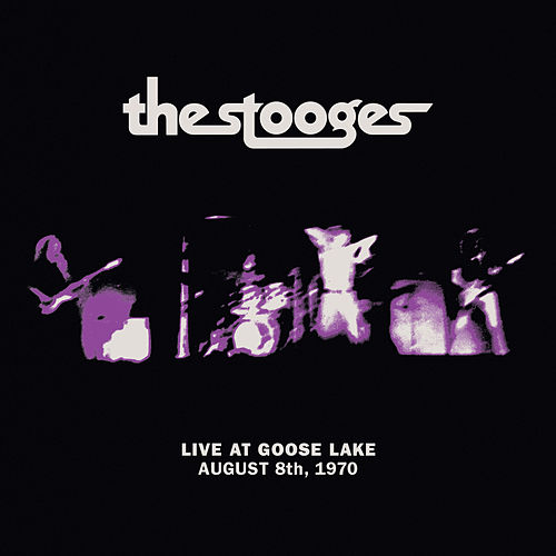 Live at Goose Lake: August 8th 1970 by The Stooges