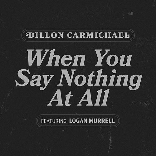 When You Say Nothing at All (feat. Logan Murrell) de Dillon Carmichael