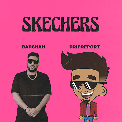 Skechers (feat. Badshah) by DripReport