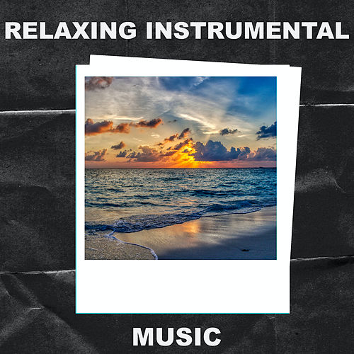 Relaxing Instrumental Music by Relaxing Instrumental Music