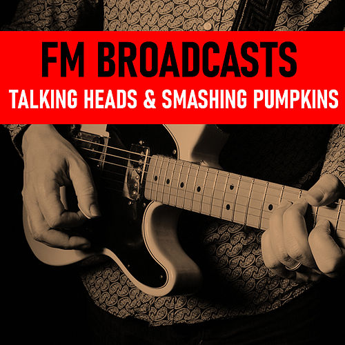 FM Broadcasts Talking Heads & Smashing Pumpkins de Talking Heads