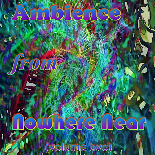 Ambience from Nowhere Near, Volume 2 by Nowhere Near