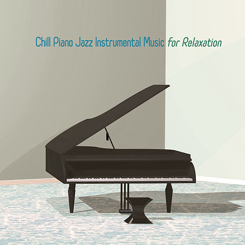 Chill Piano Jazz Instrumental Music for Relaxation by Piano Jazz Background Music Masters