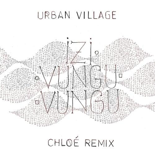 Izivunguvungu (Chloé Remix) by Urban Village