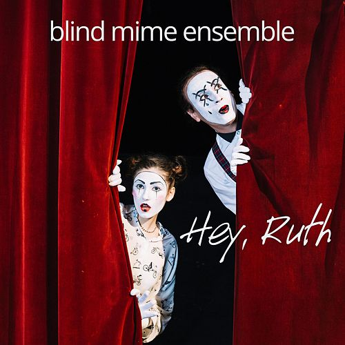 Hey, Ruth by Blind Mime Ensemble