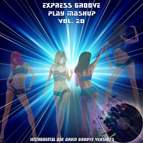 Play Mashup compilation, Vol. 20 (Special Instrumental And Drum Track Versions) von Express Groove