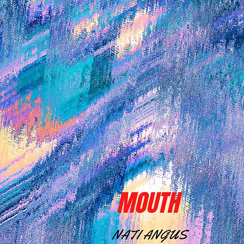 Mouth by Nati Angus