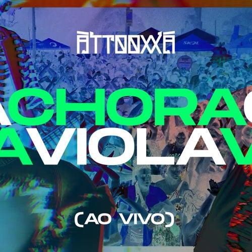 Chora Viola (Ao Vivo) by ÀTTØØXXÁ