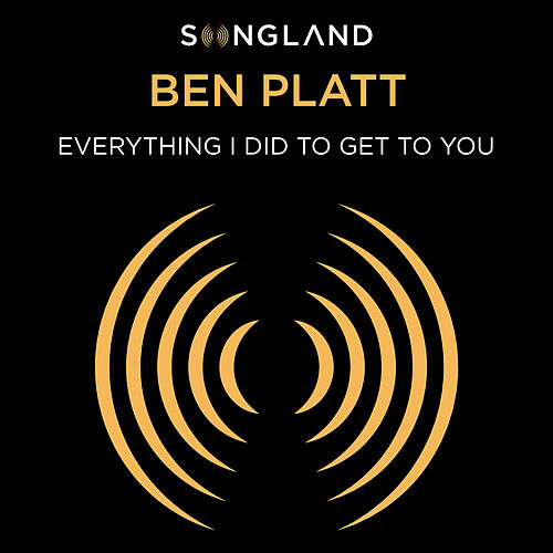Everything I Did to Get to You (from Songland) by Ben Platt