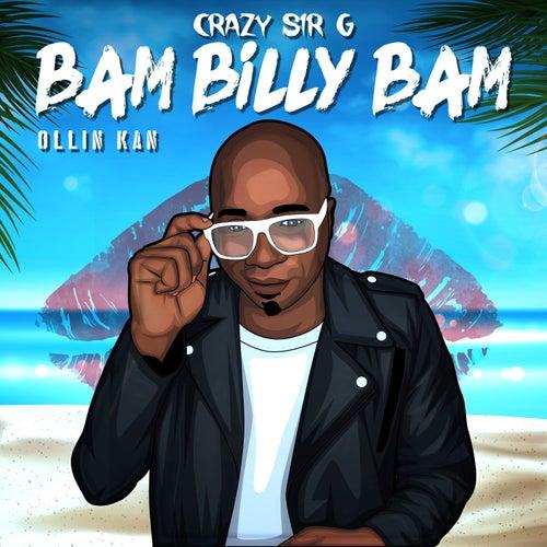 Bam Billy Bam (feat. Ollin Kan) de Crazy Sir G