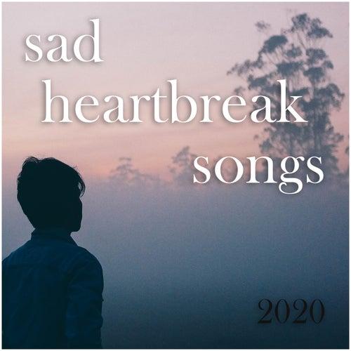 Sad heartbreak songs 2020 de Various Artists