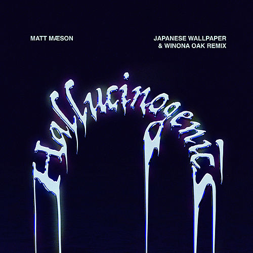 Hallucinogenics (Japanese Wallpaper & Winona Oak Remix) von Matt Maeson