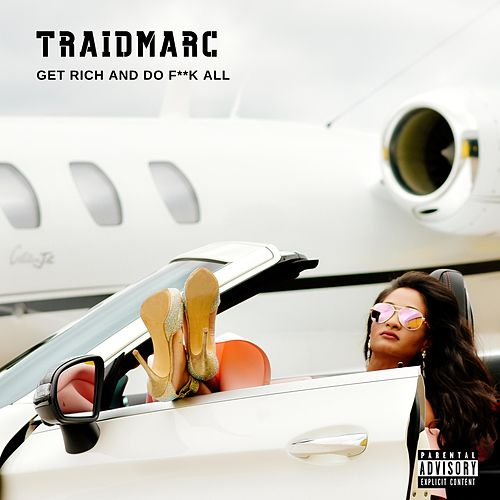 Get Rich and Do Fuck All by Traidmarc