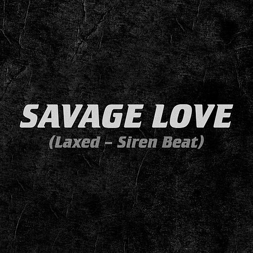 Savage Love (Laxed - Siren Beat) di Jawsh 685