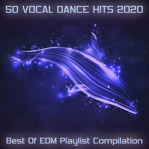 50 Vocal Dance Hits 2020 - Best of EDM Playlist Compilation von Various Artists