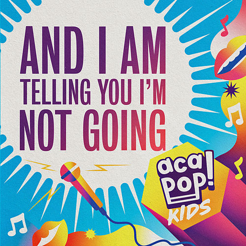 And I Am Telling You I'm Not Going by Acapop! KIDS