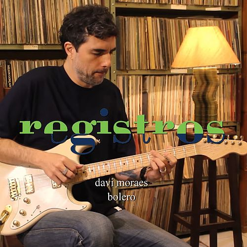 Registros: Bolero de Davi Moraes