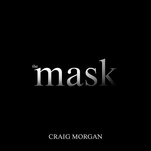 The Mask by Craig Morgan