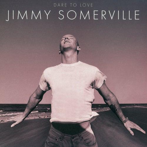 Dare To Love (Deluxe Edition) von Jimmy Somerville