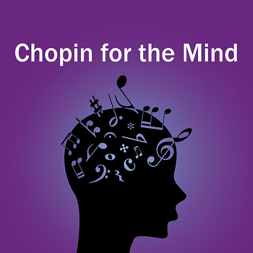 Chopin for the Mind by Frédéric Chopin