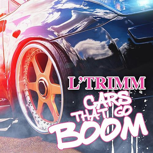 Cars That Go Boom de L'Trimm