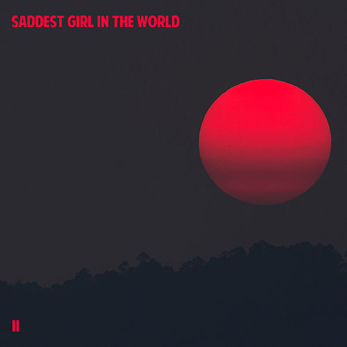 ii by Saddest Girl In The World