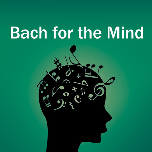 Bach for the Mind de Johann Sebastian Bach