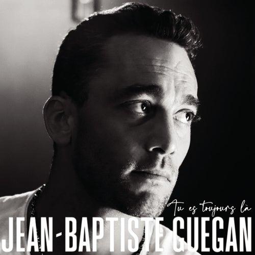 Tu es toujours là de Jean-Baptiste Guegan