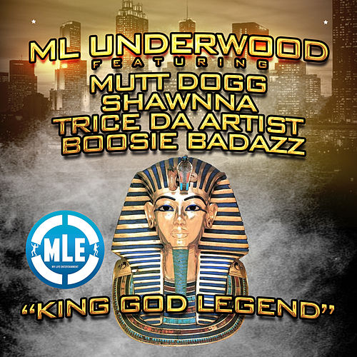 King God Legend (feat. Mutt Dogg, Shawnna, Trice da Artist & Boosie Badazz) by ML Underwood