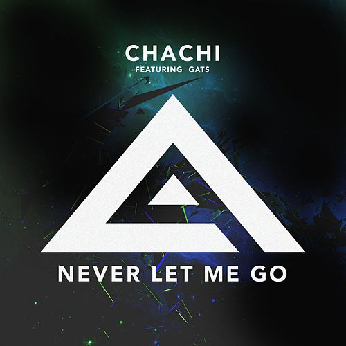 Never Let Me Go (feat. Gats) by Chachi