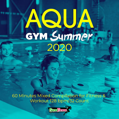 Aqua Gym Summer 2020: 60 Minutes Mixed Compilation for Fitness & Workout 128 bpm/32 Count von Super Fitness