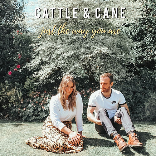Just The Way You Are by Cattle & Cane
