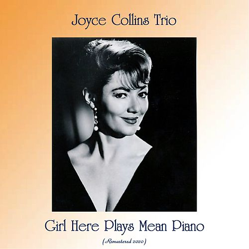 Girl Here Plays Mean Piano (Remastered 2020) by Joyce Collins Trio