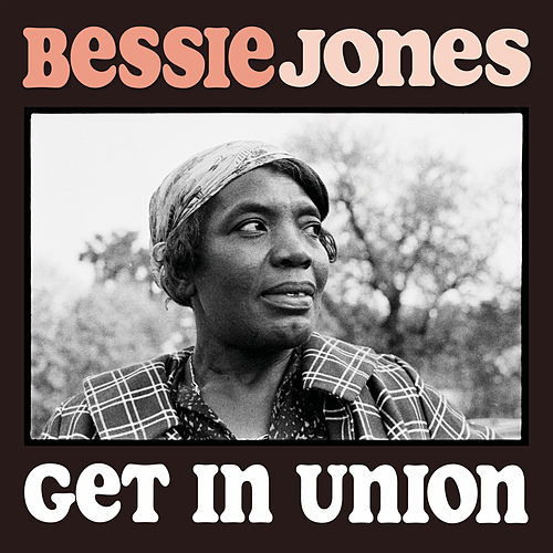 Get in Union by Bessie Jones
