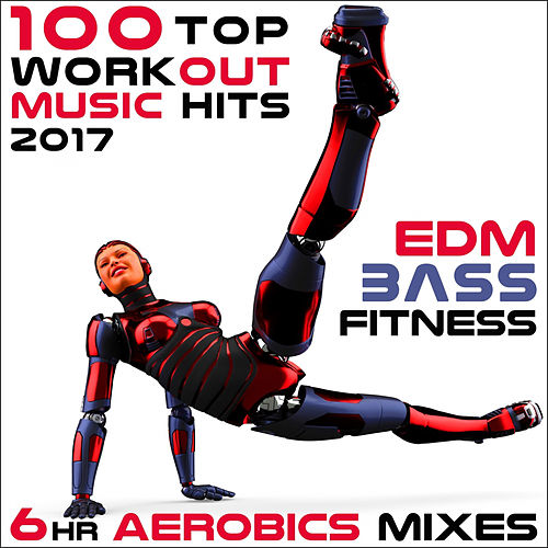 100 Top Workout Music Hits 2017 EDM Bass Fitness 6 Hr Aerobics Mixes von Various Artists