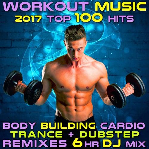 Workout Music 2017 Top 100 Hits Body Building Cardio Trance + Dubstep Remixes 6 Hr DJ Mix von Various Artists