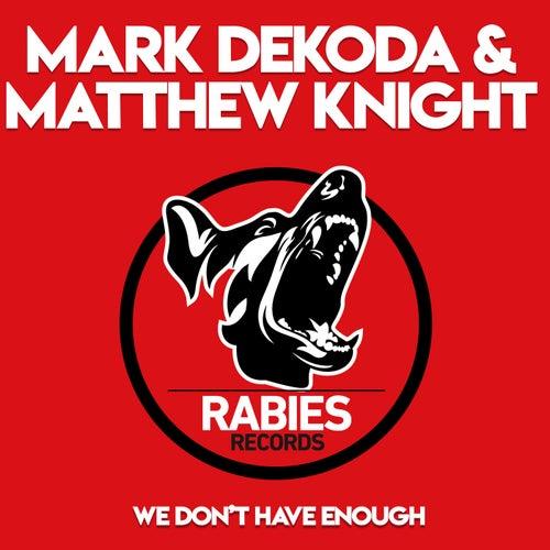 We Don't Have Enough di Mark Dekoda