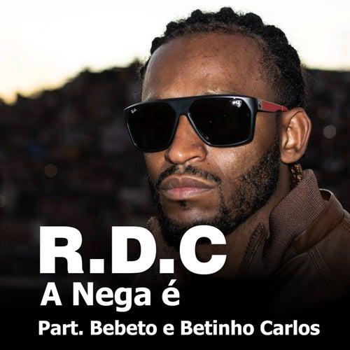 A Nega É (feat. Bebeto & Betinho Carlos) de Rdc