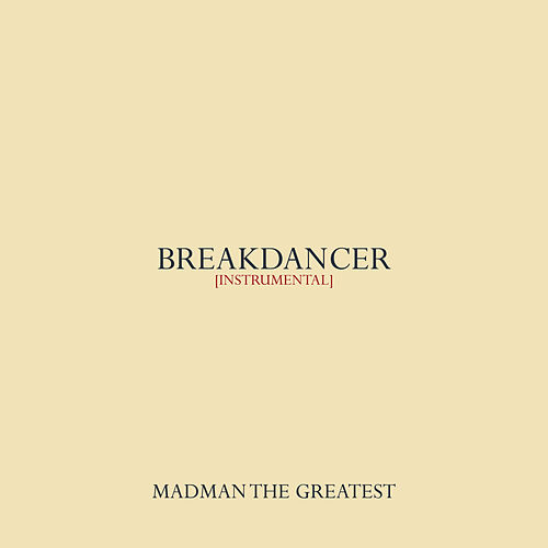 Breakdancer by Madman the Greatest