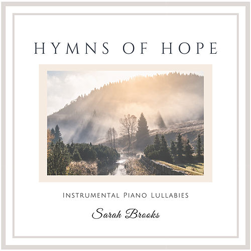 Hymns of Hope: Instrumental Piano Lullabies by Sarah Brooks