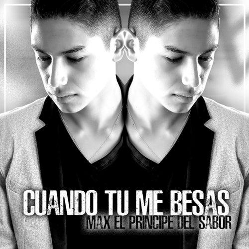 Cuando Tu Me Besas by Max El Príncipe Del Sabor