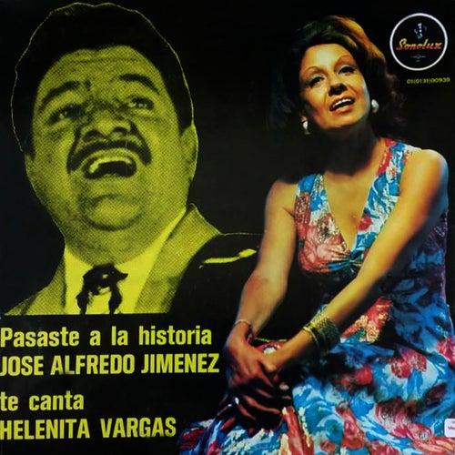 Pasaste a la Historia Jose Alfredo Jimenez de Helenita Vargas