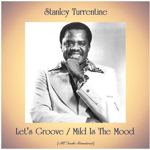 Let's Groove / Mild Is The Mood (Remastered 2020) van Stanley Turrentine