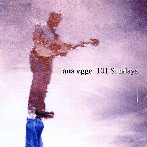 101 Sundays by Ana Egge