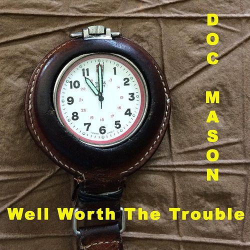 Well Worth the Trouble by Doc Mason
