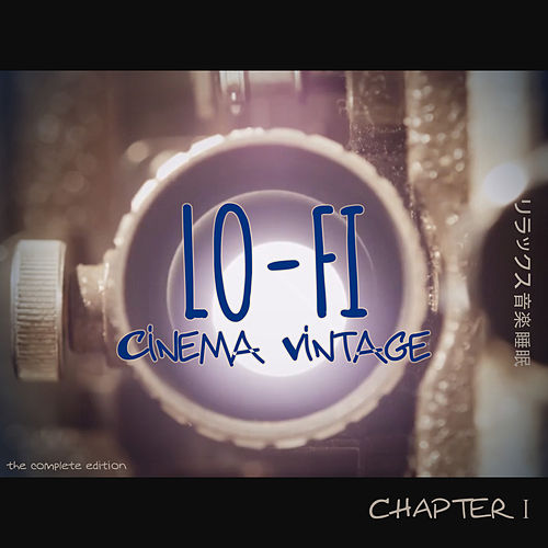 Lo-Fi Cinema Vintage Music: Chapter 1 (The Complete Edition) de Various Artists